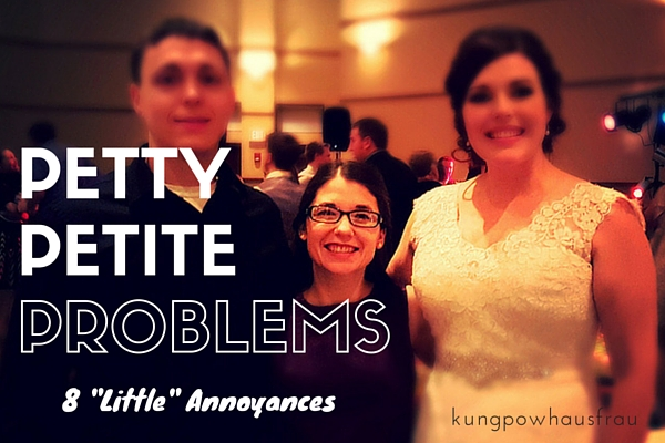 "Petty Petite Problems: 8 ""Little"" Annoyances"